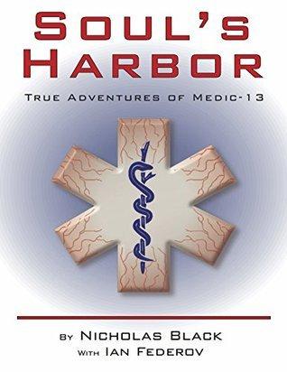 Souls Harbor: True Adventures of Medic-13 (Best of Unlimited Non-fiction) Nicholas Black