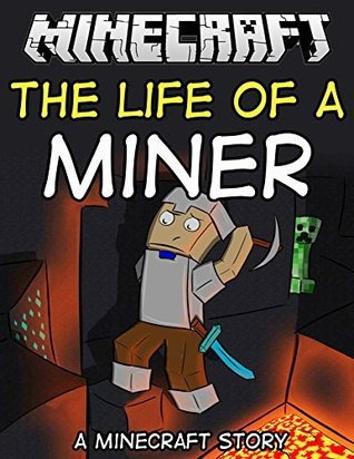 The Life of a Miner: A Minecraft Story Minecraft Game Writers