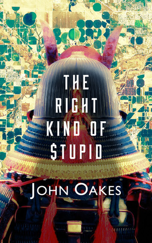 The Right Kind of Stupid  by  John   Oakes