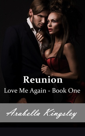 Love Me Again:  Reunion (Love Me Again, #1)  by  Arabella Kingsley