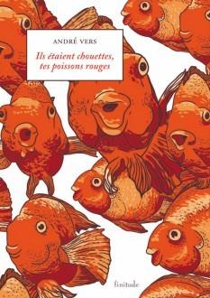 Ils étaient chouettes, tes poissons rouges  by  André Vers
