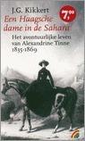Een Haagsche dame in de Sahara: het avontuurlijke leven van Alexandrine Tinne 1835-1869 J.G. Kikkert