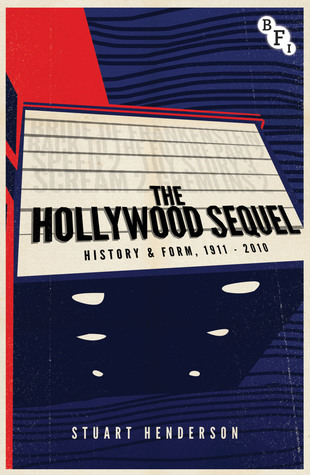The Hollywood Sequel: History & Form, 1911-2010 Stuart Henderson