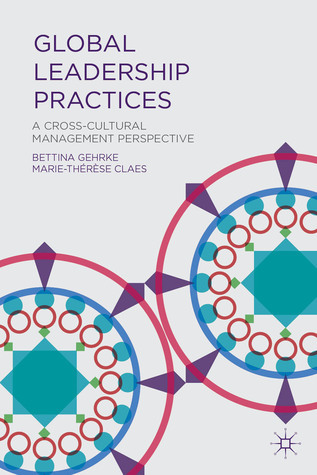 Global Leadership Practices: A Cross-Cultural Management Perspective  by  Bettina Gehrke
