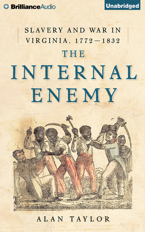 Internal Enemy, The: Slavery and War in Virginia, 1772-1832 Alan Taylor