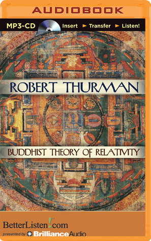 Buddhist Theory of Relativity and the Yoga of Critical Reason  by  Robert Thurman