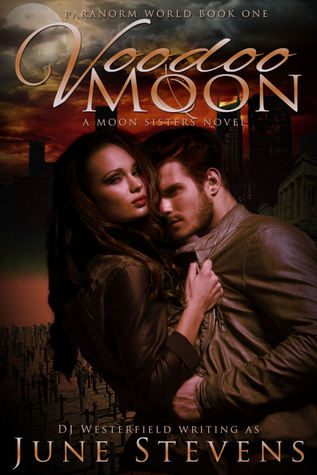 Voodoo Moon: A Moon Sisters Novel (Paranorm World, #1) June     Stevens