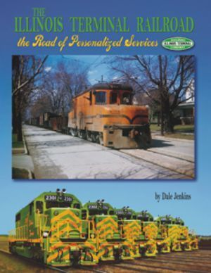 The Illinois Terminal Railroad: The Road of Personalized Services Dale Jenkins