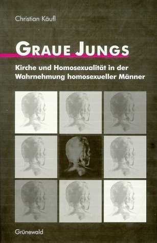 Graue Jungs: Kirche und Homosexualität in der Wahrnehmung homosexueller Männer  by  Christian Käufl
