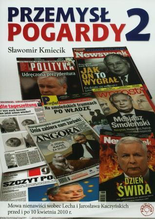 Przemysł pogardy 2. Mowa nienawiści wobec Lecha i Jarosława Kaczyńskich przed i po 10 kwietnia 2010 r. Sławomir Kmiecik
