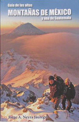 Guía de las altas montañas de México y una de Guatemala  by  Jorge A. Neyra Jauregui