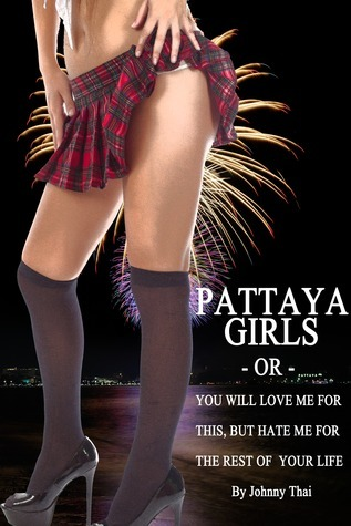 Pattaya Girls Or You Will Love Me For This But Hate Me For The Rest Of Your Life Johnny Thai