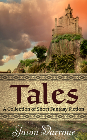 Tales: A Collection Of Short Fantasy Fiction Jason Varrone