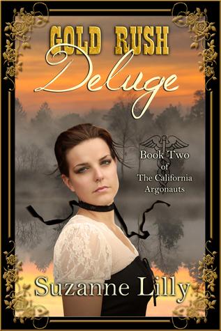 Gold Rush Deluge, Book Two of the California Argonauts Suzanne Lilly