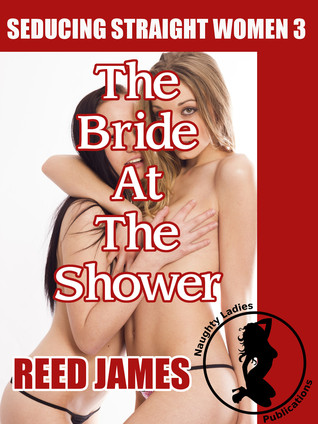 The Bride At the Shower (Seducing Straight Women 3)  by  Reed James