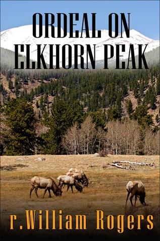 Ordeal On Elkhorn Peak  by  R. William Rogers