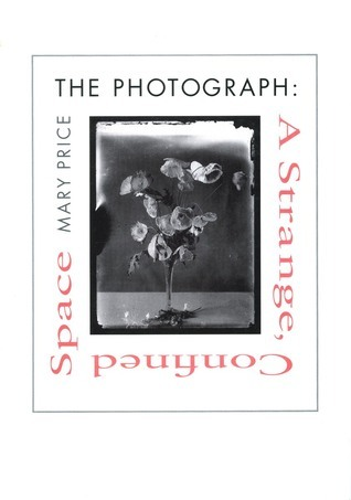 The Photograph: A Strange, Confined Space Mary Price