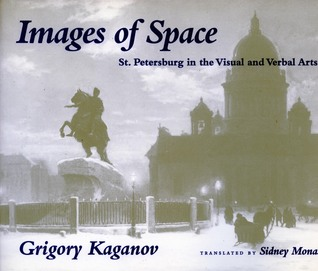 Images of Space: St. Petersburg in the Visual and Verbal Arts Grigory Kaganov