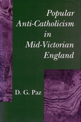 Popular Anti-Catholicism in Mid-Victorian England D. Paz