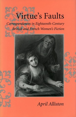 Virtue's Faults: Correspondences in Eighteenth-Century British and French Women's Fiction  by  April Alliston
