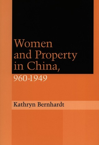 Women and Property in China, 960-1949 Kathryn Bernhardt