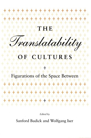 The Translatability of Cultures: Figurations of the Space Between  by  Sanford Budick