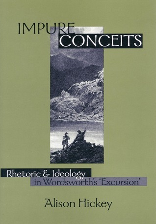 Impure Conceits: Rhetoric and Ideology in Wordsworth's 'Excursion' Alison Hickey