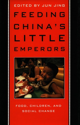 Feeding China's Little Emperors: Food, Children, and Social Change  by  Jun Jing