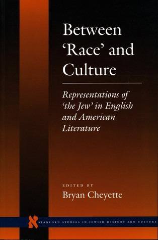 Between `Race and Culture: Representations of `the Jew in English and American Literature  by  Bryan Cheyette