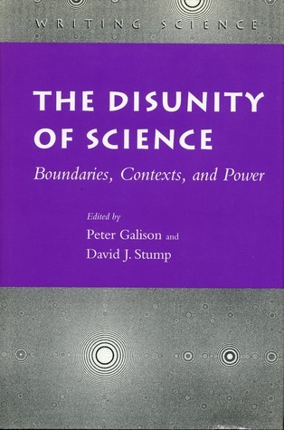 The Disunity of Science: Boundaries, Contexts, and Power Peter Galison