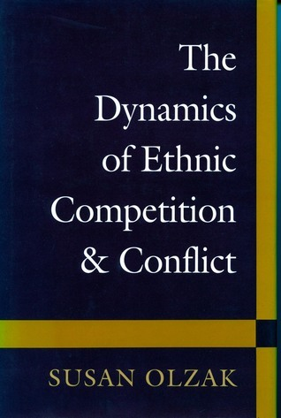 The Dynamics of Ethnic Competition and Conflict  by  Susan Olzak