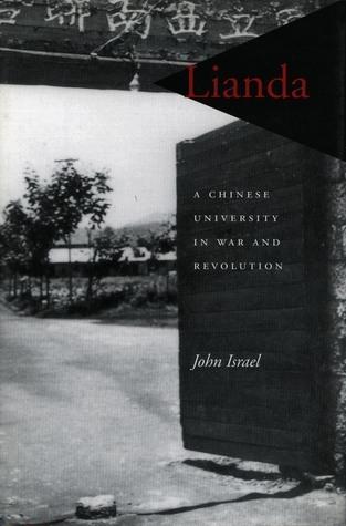 Lianda: A Chinese University in War and Revolution John Israel