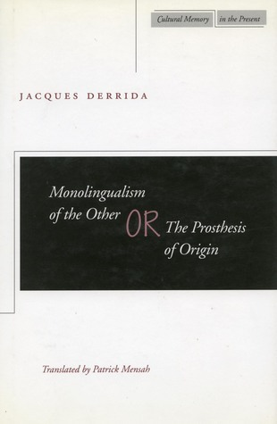 Monolingualism of the Other: or, The Prosthesis of Origin Jacques Derrida