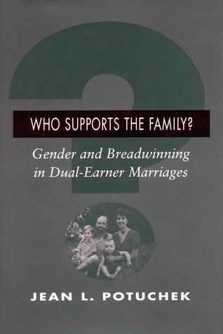 Who Supports the Family?: Gender and Breadwinning in Dual-Earner Marriages Jean L. Potuchek