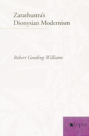 Zarathustra's Dionysian Modernism Robert Gooding-Williams