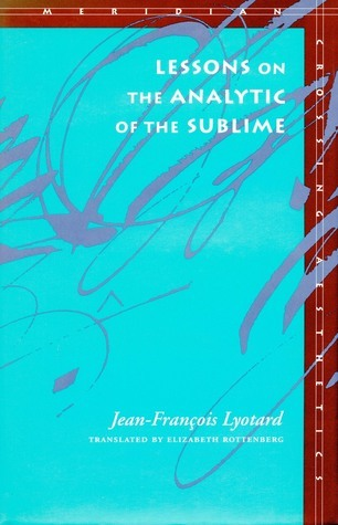 Lessons on the Analytic of the Sublime Jean-François Lyotard