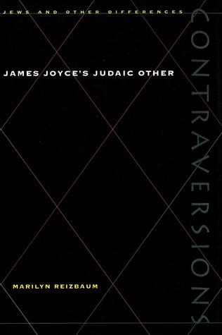 James Joyces Judaic Other (Contraversions  by  Marilyn Reizbaum