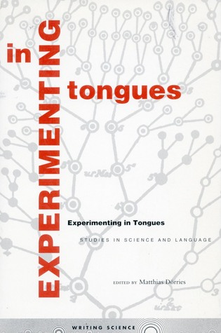 Experimenting in Tongues: Studies in Science and Language  by  Matthias Dorries