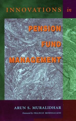 Innovations in Pension Fund Management Arun Muralidhar