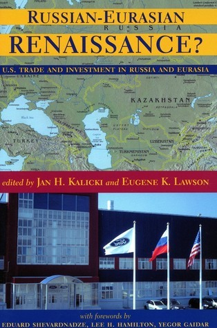 Russian-Eurasian Renaissance?: U.S. Trade and Investment in Russia and Eurasia Jan Kalicki