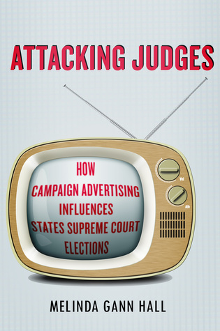 Attacking Judges: How Campaign Advertising Influences State Supreme Court Elections  by  Melinda Hall