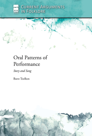 Oral Patterns of Performance: Story and Song  by  Barre Toelken