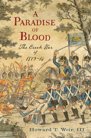 A Paradise of Blood: The Creek War of 1813-14  by  Howard T. Weir