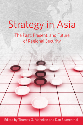 Strategy in Asia: The Past, Present, and Future of Regional Security Thomas G. Mahnken