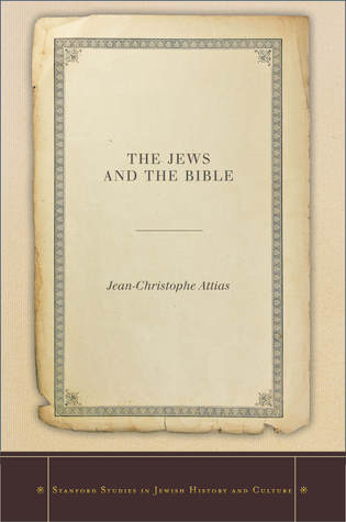The Jews and the Bible Jean-Christophe Attias