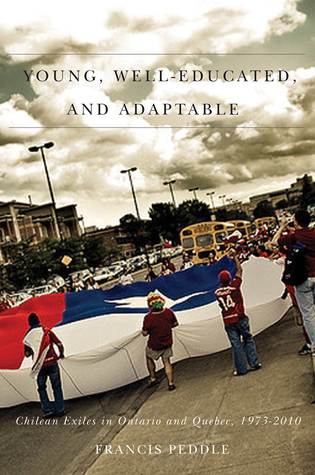 Young, Well-Educated, and Adaptable: Chilean Exiles in Ontario and Quebec, 1973-2010 Francis Peddie
