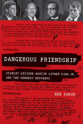 Dangerous Friendship: Stanley Levison, Martin Luther King Jr., and the Kennedy Brothers Ben Kamin