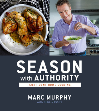 Season with Authority: Confident Home Cooking  by  Marc Murphy