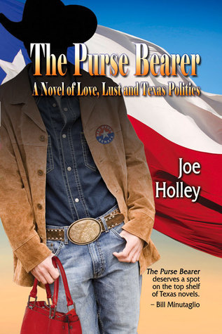 The Purse Bearer: A Novel of Love, Lust  and Texas Politics Joe Holley