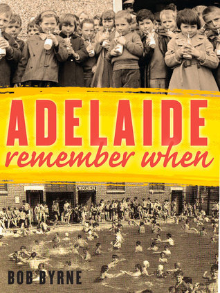 Adelaide Remember When  by  Bob Byrne